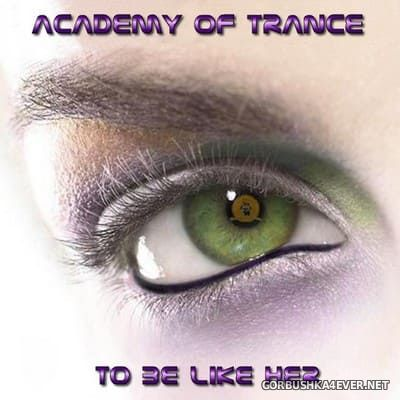 Academy Of Trance - To Be Like Her [2004]