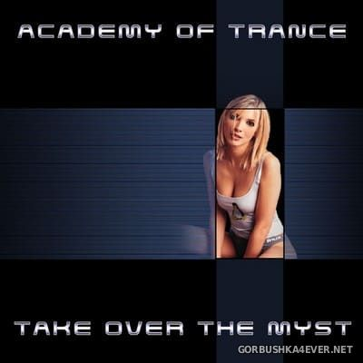 Academy Of Trance - Take Over The Myst [2005]