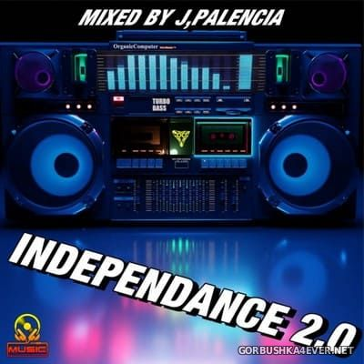 Independance 2.0 [2019] Mixed by Jose Palencia
