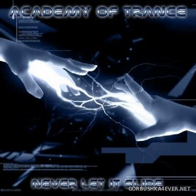 Academy Of Trance - Never Let It Slide [2004]