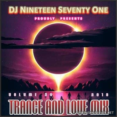 DJ Nineteen Seventy One - Trance & Love Mix vol 30 [2019]