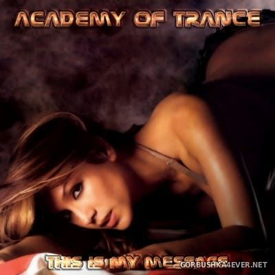 Academy Of Trance - This Is My Message [2004]