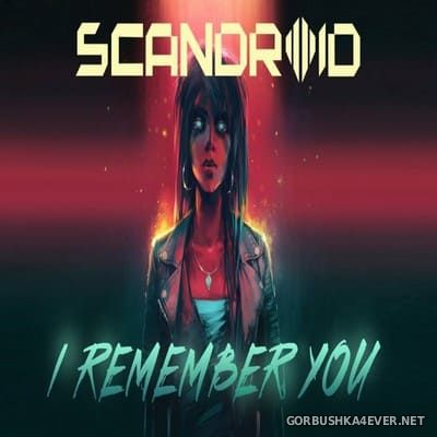 Scandroid - I Remember You [2019]