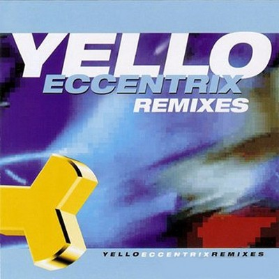 Yello - Eccentrix Remixes [1999]
