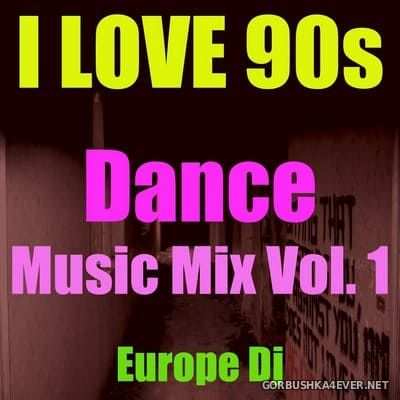 I Love 90s - Dance Music Mix vol 1 [2014] by Europe DJ
