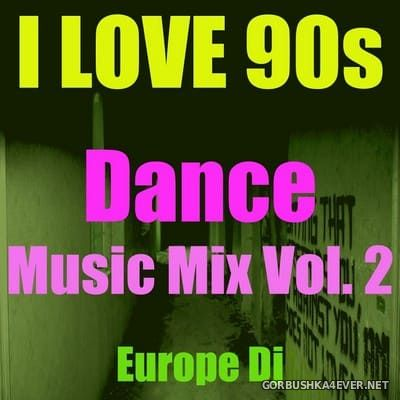 I Love 90s - Dance Music Mix vol 2 [2014] by Europe DJ