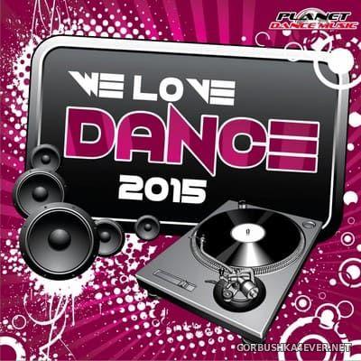 [Planet Dance Music] We Love Dance [2015]