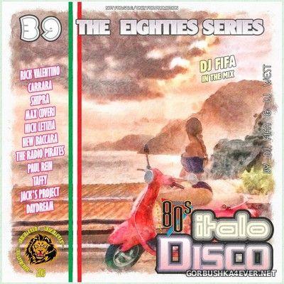 [The Eighties Series] ItaloDisco Mix vol 39 [2019] by DJ Fifa