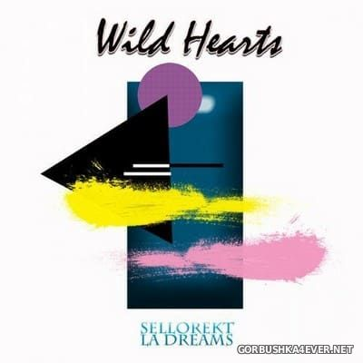 Sellorekt LA Dreams - Wild Hearts [2020]