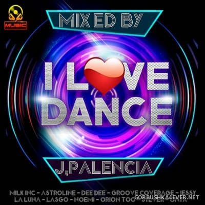 I Love Dance [2019] Mixed by Jose Palencia