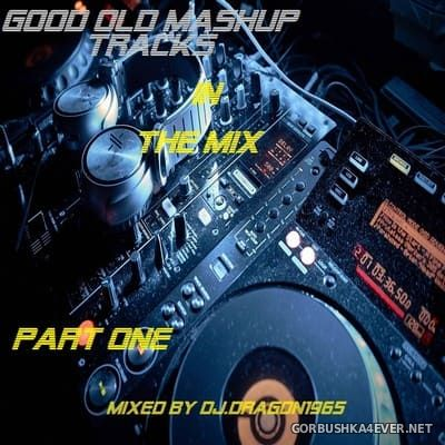 DJ Dragon1965 - Good Old MashUp In The Mix (Part One) [2020]