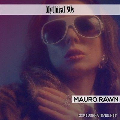 Mauro Rawn - Mythical 80s [2020]
