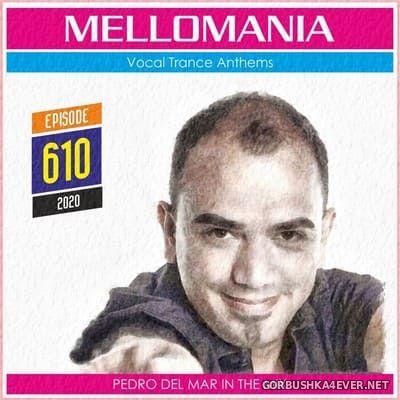 Pedro Del Mar - Mellomania Vocal Trance Anthems Episode 610 [2020]