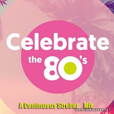Celebrate The 80's [2020] Mixed by Strebor