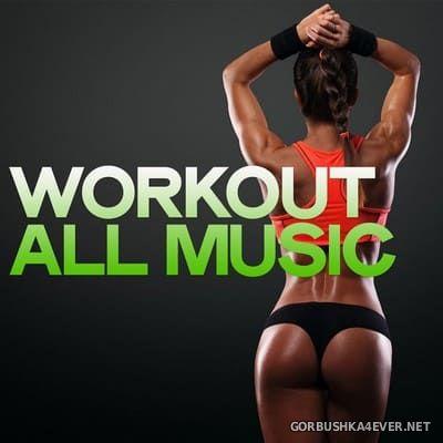 Workout All Music (Electro House Music Body Groove) [2020]