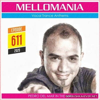 Pedro Del Mar - Mellomania Vocal Trance Anthems Episode 611 [2020]