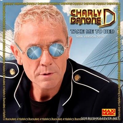 Charly Danone - Take Me To Bed (New Version) [2019]