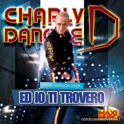 Charly Danone - Ed Io Ti Trovero (New Version) [2019]