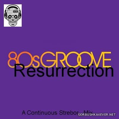 80's Groove Resurrection [2020] Mixed by Strebor