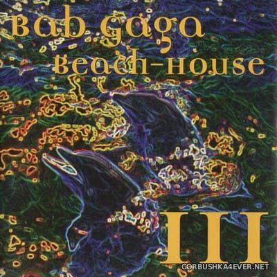 The Bab-Gaga - Beach House III [1997]