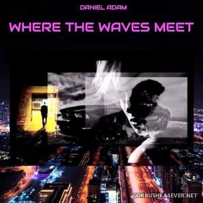 Daniel Adam - Where The Waves Meet [2019]