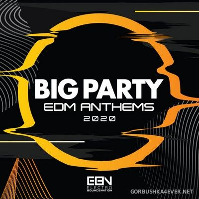[Electro Bounce Nation] Big Party (EDM Anthems 2020) [2020]