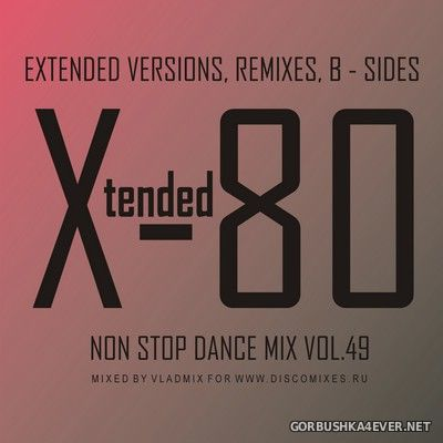 Xtended 80 - Non Stop Dance Mix vol 49 [2020]