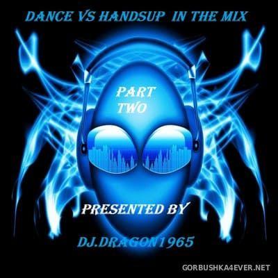 DJ Dragon1965 - Dance vs HandsUp Mix (Part 2) [2020]