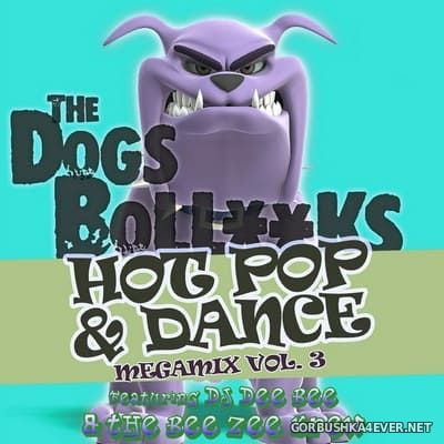 The Dogs BollXXks Hot Pop & Dance Megamix vol 3 [2020] by DJ Dee Bee & The Bee Zee Krew