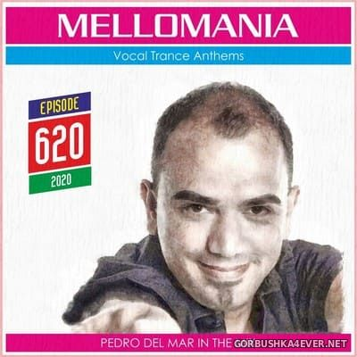 Pedro Del Mar - Mellomania Vocal Trance Anthems Episode 620 [2020]
