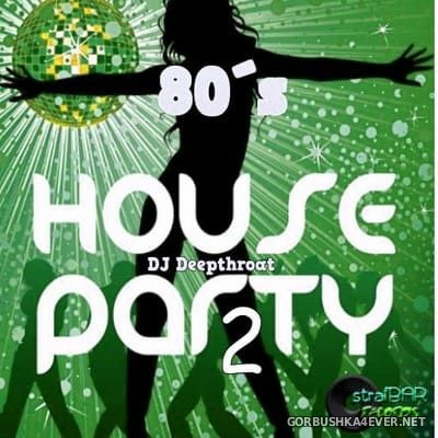 DJ Deepthroat - 80s House Party Mix 2 [2020]