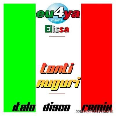 Eu4ya Meets Elissa - Tanti Auguri (Italo Disco Remix) [2007]