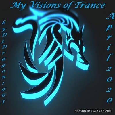 DJ Dragon1965 - My Visions Of Trance April 2020