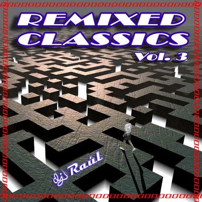 DJ Raul Remixed Classic Mix III [2011]