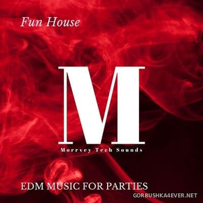[Morrvey Tech Sounds] Fun House (EDM Music For Parties) [2020]