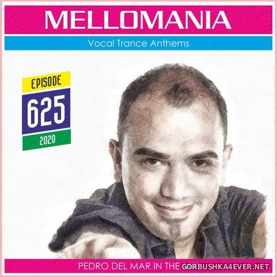 Pedro Del Mar - Mellomania Vocal Trance Anthems Episode 625 [2020]