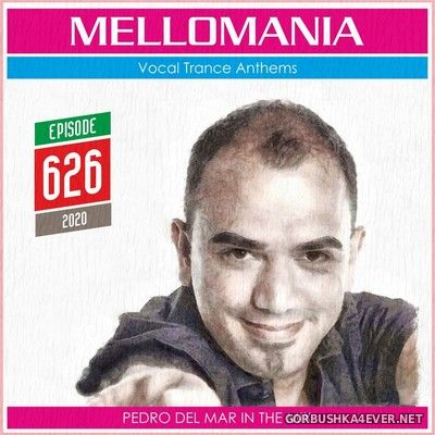 Pedro Del Mar - Mellomania Vocal Trance Anthems Episode 626 [2020]