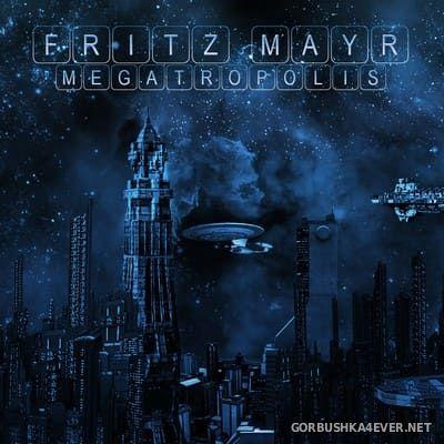Fritz Mayr - Megatropolis [2015]