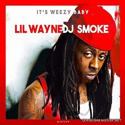 DJ Smoke - Lil Wayne ''It's Weezy Baby [2018]