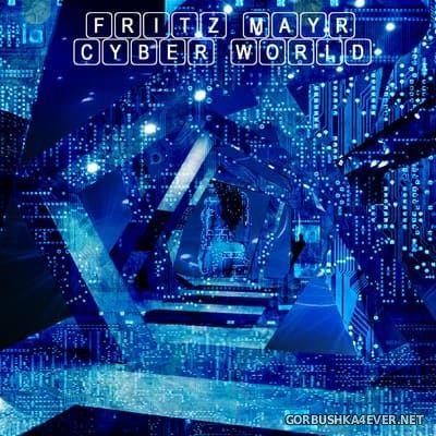 Fritz Mayr - Cyber World [2015]