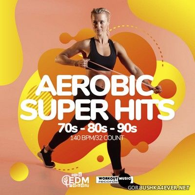 Hard EDM Workout - Aerobic Super Hits 70s-80s-90s [2020]