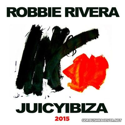 Juicy Ibiza 2015 [2015] Mixed by Robbie Rivera