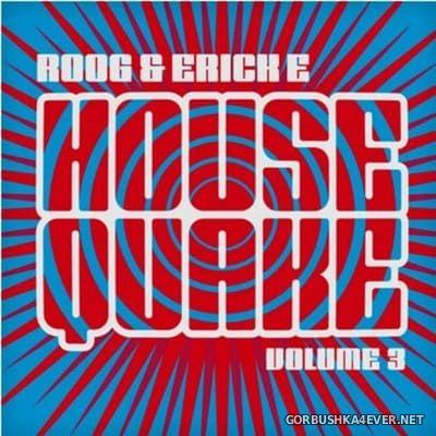 [Housequake Recordings] Housequake vol 3 [2009] Mixed by Roog & Erick E