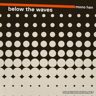 Mono Han - Below The Waves [2020]