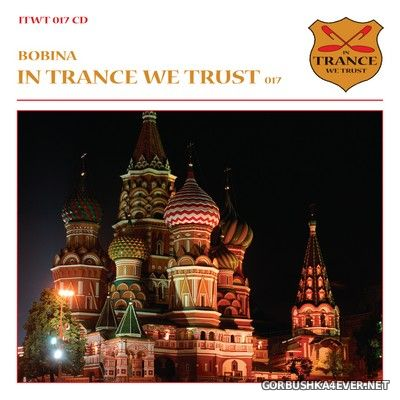 In Trance We Trust 017 [2011] Mixed by Bobina