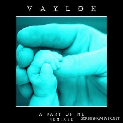 Vaylon - A Part of Me (Remixed) [2013]