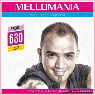 Pedro Del Mar - Mellomania Vocal Trance Anthems Episode 630 [2020]