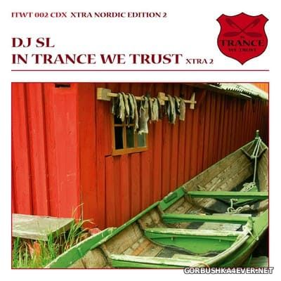 In Trance We Trust (Xtra Nordic Edition) 002 [2006] Mixed by DJ SL