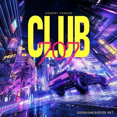 Robert Parker - Club 707 [2020]
