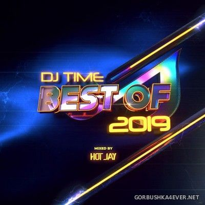 D.J. Time - Best Of 2019 [2019] Mixed By DJ Hot J